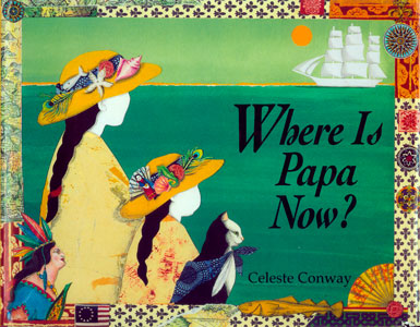 Where Is Papa Now? by Celeste Conway